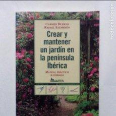 Libros de segunda mano: CREAR Y MANTENER UN JARDÍN EN LA PENÍNSULA IBÉRICA. DUERTO Y SALMERÓN. MANUAL PRÁCTICO ILUSTRADO. Lote 102267075
