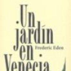 Libros de segunda mano: UN JARDÍN EN VENECIA, FREDERIC EDEN. Lote 102767103