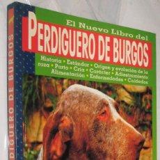 Libros de segunda mano: EL NUEVO LIBRO DEL PERDIGUERO DE BURGOS - ANTONIO SAN JUAN - MUY ILUSTRADO *. Lote 287976358