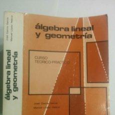 Livres d'occasion: ÁLGEBRA LINEAL Y GEOMETRÍA CURSO TEÓRICO - PRÁCTICO 1982 JOSÉ GARCÍA GARCÍA 3ª ED. MARFIL. Lote 103110579