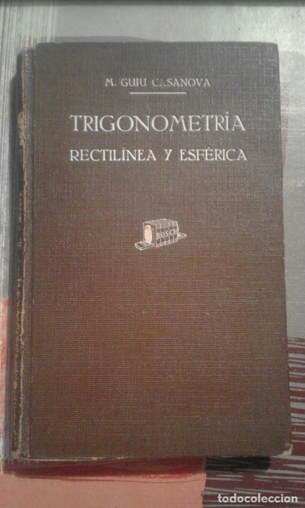 TRIGONOMETRÍA RECTILÍNEA Y ESFÉRICA - M. GUIU CASANOVA - 1938 (Libros de Segunda Mano - Ciencias, Manuales y Oficios - Física, Química y Matemáticas)