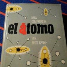 Libros de segunda mano de Ciencias: PARA COMPRENDER EL ATOMO. POR FRITZ KAHN. ILUSTRADO CON 60 LLAMINAS FUERA DE TEXTO. EDICIONES DESTIN. Lote 103237395