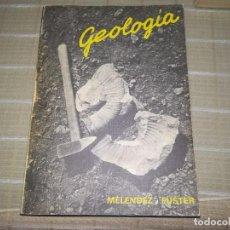 Libros de segunda mano: GEOLOGÍA POR BERMUDO MELÉNDEZ Y JOSÉ MARÍA FUSTER DE PARANINFO EN MADRID 1978 4ª EDICIÓN. Lote 103430615