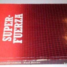 Libros de segunda mano de Ciencias: SUPER FUERZA-DAVIES, PAUL-BIBLIOTECA CIENTIFICA SALVAT-1985. Lote 103872595