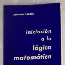 Libros de segunda mano de Ciencias: INICIACION A LA LOGICA MATEMATICA - ALFONSO BURGOS; AÑO 1974 (EI). Lote 103892259