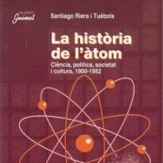 Libros de segunda mano de Ciencias: LA HISTÒRIA DE L'ÀTOM, SANTIAGO RIERA I TUÈBOLS. Lote 103894319