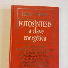 Libros de segunda mano de Ciencias: HOS. ISAAC ASIMOV. FOTOSINTESIS. LA CLAVE ENERGETICA. RBA. Lote 104012571