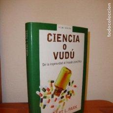 Libros de segunda mano de Ciencias: CIENCIA O VUDÚ. DE LA INGENUIDAD AL FRAUDE CIENTÍFICO - ROBERT L. PARK - GRIJALBO,MUY BUEN EST, RARO. Lote 104250663