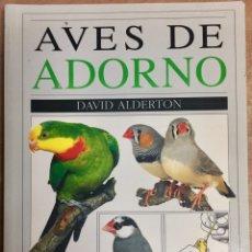 Libros de segunda mano: GUIA DE LAS AVES DE ADORNO. DAVID ALDERSTON. GUÍA DEL AFICIONADO A LAS AVES DE JAULA Y AVIARIO: SU C. Lote 104308091
