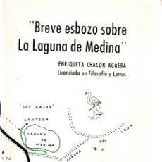 Libros de segunda mano: BREVE ESBOZO SOBRE LA LAGUNA DE MEDINA. ENRIQUETA CHACÓN AGÜERA.. Lote 104979235
