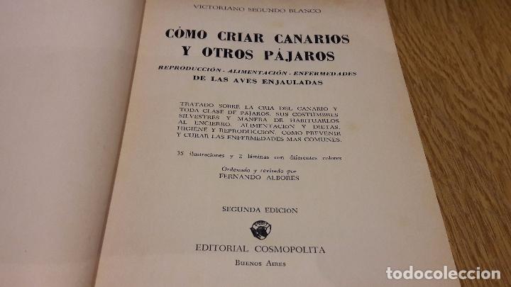 Libros de segunda mano: COMO CRIAR CANARIOS Y OTROS PÁJAROS. VICTORIANO SEGUNDO. ED / COSMOPOLITA. BUENOS AIRES-1965.OCASIÓN - Foto 2 - 179032251
