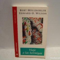 Libros de segunda mano: VIAJE A LAS HORMIGAS - BERT HÖLLDOBLER / EDWARD O. WILSON - GRIJALBO MONDADORI 1996. Lote 105845519