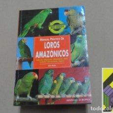 Libros de segunda mano: BALES, JOHN: MANUAL PRÁCTICO DE LOROS AMAZÓNICOS (TRAD:CONRAD NIELL). Lote 105883267