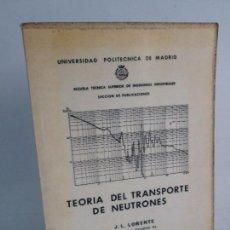 Libros de segunda mano de Ciencias: TEORIA DEL TRANSPORTE DE NEUTRONES. J.L. LORENTE. UNIVERSIDAD POLITECNICA DE MADRID 1971.. Lote 105975991