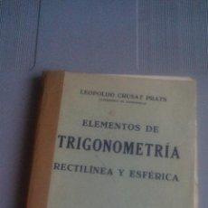 Libros de segunda mano de Ciencias: ELEMENTOS DE TRIGONOMETRIA RECTILINEA Y ESFERICA - LEOPOLDO CRUSAT PRATS. Lote 160778876
