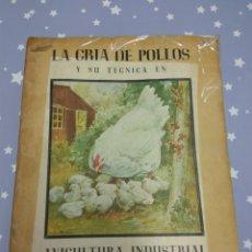 Libros de segunda mano: LA CRIA DE POLLOS Y SU TECNICA. Lote 107306670