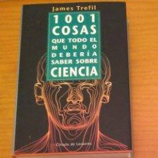 Libros de segunda mano de Ciencias: 1001 COSAS QUE TODO EL MUNDO DEBERÍA SABER SOBRE CIENCIAJAMES TREFIL. Lote 107415951