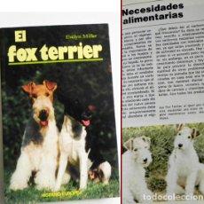 Libros de segunda mano: EL FOX TERRIER - LIBRO EVELYN MILLER GUÍA DE CUIDAR PERRO - HISTORIA - PERROS FOTOS MASCOTA CUIDADOS. Lote 107433695