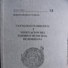 Libros de segunda mano: CATALOGO FLORISTICO Y VEGETACION DEL TERMINO MUNICIPAL DE BORRIANA.1988,R.ROSELLO,195PP. Lote 107989367
