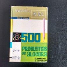 Libros de segunda mano de Ciencias: 500 PROBLEMAS DE ÁLGEBRA ELEMENTAL Y SUPERIOR - J. SANZ SORIA. KOEL. 1ª EDICIÓN, 1965. Lote 108371767
