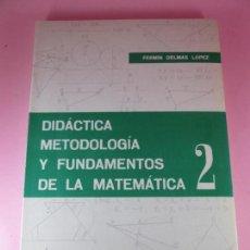Libros de segunda mano de Ciencias: LIBRO-DIDÁCTICA METODOLOGÍA Y FUNDAMENTOS DE LA MATEMÁTICA 2-FERMÍN DELMAS LÓPEZ-1969-1ªEDICIÓN 1969. Lote 108748539