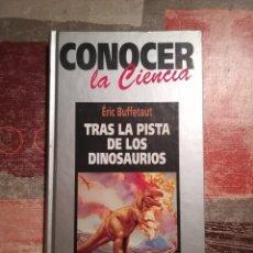 Libros de segunda mano: TRAS LA PISTA DE LOS DINOSAURIOS - ÉRIC BUFFETAUT - CONOCER LA CIENCIA. Lote 108820839