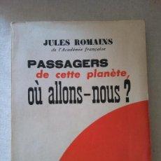 Libros de segunda mano de Ciencias: HOS. JULES ROMAINS, PASSAGERS DE CETTE PLANETE AU ALLONS NOUS? GRASSET. EN FRANCES. Lote 109361671