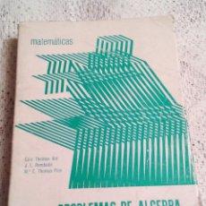 Libros de segunda mano de Ciencias: MATEMÁTICAS PROBLEMAS DE ÁLGEBRA ESCUELAS DE INGENIEROS TÉCNICOS ARA-REMBADO -RIOS. Lote 109541015