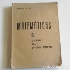 Libros de segunda mano de Ciencias: ANTIGUO LIBRO - MATEMÁTICAS 3 ER. CURSO DEL BACHILLERATO - BARATECH CIENCIAS LIBRO DE TEXTO AÑO 1940. Lote 110147991