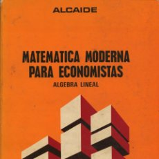 Libros de segunda mano de Ciencias: ALCAIDE, ÁNGEL. MATEMÁTICA MODERNA PARA ECONOMISTAS: ÁLGEBRA LINEAL. MADRID: AGUILAR, 1973. Lote 110254551