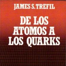 Libros de segunda mano de Ciencias: DE LOS ATOMOS A LOS QUARKS - JAMES S. TREFIL; BIBLIOTECA CIENTIFICA SALVAT, Nº 8. Lote 110421007