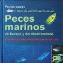 Libros de segunda mano: LOUISY : GUÍA DE IDENTIFICACIÓN DE LOS PECES MARINOS DE EUROPA Y DEL MEDITERRÁNEO (OMEGA, 2006). Lote 110664399