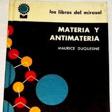 Libros de segunda mano de Ciencias: METERIA Y ANTIMATERIA; MAURICE DUQUESNE - LOS LIBROS DEL MIRASOL 1963. Lote 110773439