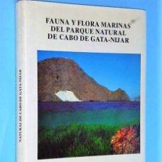 Libros de segunda mano: FAUNA Y FLORA MARINAS DEL PARQUE NATURAL DE CABO DE GATA-NIJAR.. Lote 111067195