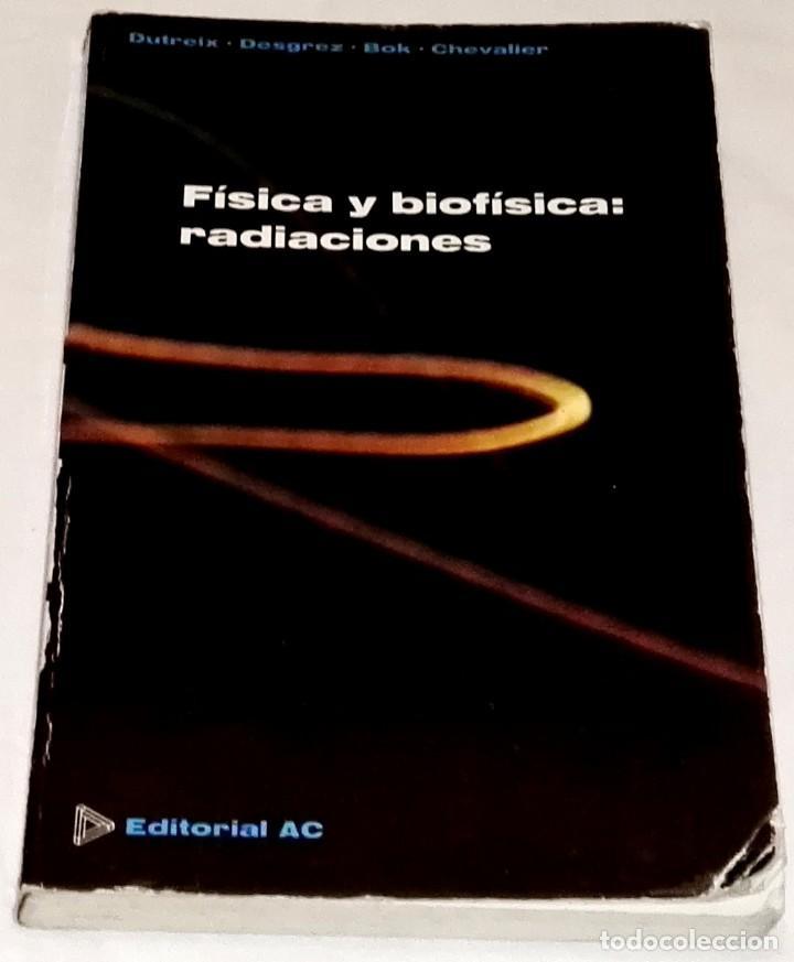 FÍSICA Y BIOFÍSICA: RADIACIONES; DUTREIX, DESGREZ, BOK, CHEVALIER - EDITORIAL AC 1980 (Libros de Segunda Mano - Ciencias, Manuales y Oficios - Física, Química y Matemáticas)