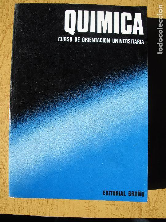 QUÍMICA. ( CURSO DE ORIENTACIÓN UNIVERSITARIA ).- EDITORIAL BRUÑO.- 1970 (Libros de Segunda Mano - Ciencias, Manuales y Oficios - Física, Química y Matemáticas)