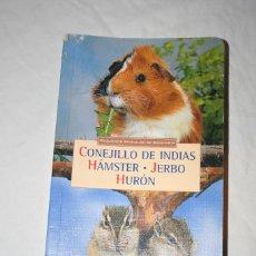 Libros de segunda mano: CONEJILLOS DE INDIAS.HAMSTER.JERBO.HURON.SUSAETA.ROEDORES.ANIMALES.NATURALEZA.RAZA.HURONES.CUIDADOS. Lote 112516991