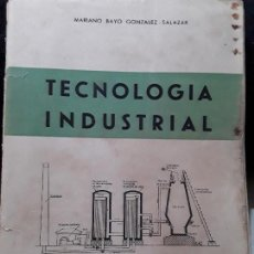 Libros de segunda mano de Ciencias: TECNOLOGÍA INDUSTRIAL. MARIANO BAYO GONZÁLEZ- SALAZAR. 1955.. Lote 113031211
