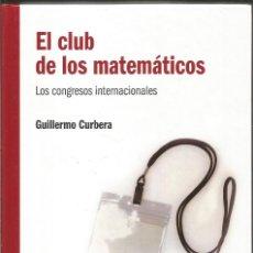 Libros de segunda mano de Ciencias: GUILLERMO CURBERA. EL CLUB DE LOS MATEMATICOS. LOS CONGRESOS INTERNACIONALES. RBA. . Lote 113108859