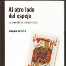 Libros de segunda mano de Ciencias: JOAQUIN NAVARRO. AL OTRO LADO DEL ESPEJO. LA SIMETRIA EN MATEMATICAS. RBA. EL MUNDO ES MATEMATICO . Lote 113109095