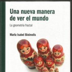 Libros de segunda mano de Ciencias: MARIA ISABEL BINIMELIS. UNA NUEVA MANERA DE VER EL MUNDO. LA GEOMETRIA FRACTAL. RBA. Lote 113109291