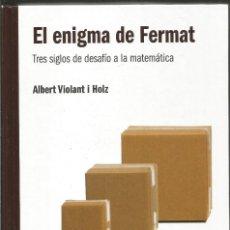 Libros de segunda mano de Ciencias: ALBERT VIOLANT I HOLZ. EL ENIGMA DE FERMAT. TRES SIGLOS DE DESAFIO A LA MATEMTICA. RBA. Lote 113110627