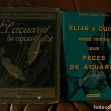 Libros de segunda mano: EL ACUARIO DE AGUA DULCE 1940-ELIJA Y CUIDE SUS PECES DE ACUARIO 1971, 130 Y 63 PP,18X14, 90038,. Lote 113395411