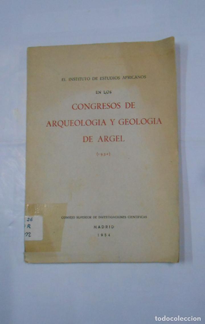 CONGRESOS DE ARQUEOLOGIA Y GEOLOGIA DE ARGEL (1952). INSTITUTO DE ESTUDIOS AFRICANOS. TDK10 (Libros de Segunda Mano - Ciencias, Manuales y Oficios - Paleontología y Geología)