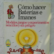 Libros de segunda mano de Ciencias: COMO HACER BATERÍAS E IMANES. Lote 113626719