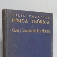 Libros de segunda mano de Ciencias: 1935.- FÍSICA TEÓRICA I. CALOR Y CONSTITUCIÓN DE LA MATERIA. JULIO PALACIOS. Lote 113963311