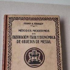 Libros de segunda mano de Ciencias: METODOS MODERNOS DE FABRICACION FACIL Y ECONOMICA DE OBJETOS DE METAL. Lote 114323779