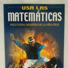 Libros de segunda mano de Ciencias: USA LAS MATEMÁTICAS SOLUCIONA DESAFÍOS DE LA VIDA REAL SÉ UN DOBLE DE ACCIÓN. Lote 114533551