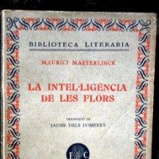 Libros de segunda mano: LA INTEL.LIGENCIA DE LES FLORS - MAETERLINCK , MAURICI L- LIBRERIA CATALÒNIA. Lote 114578791