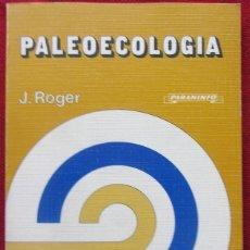Libros de segunda mano: PALEOECOLOGÍA - ROGER, J.-PARANINFO - PALEONTOLOGÍA- ECOLOGÍA- FÓSILES - FOSIL. Lote 116156791